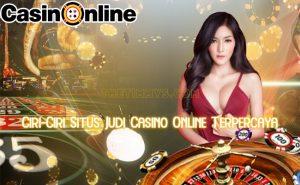 Ciri-Ciri Situs Judi Casino Online Terpercaya